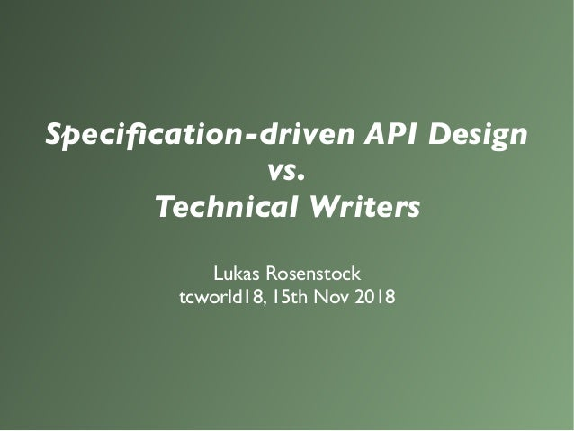 Specification-driven API Design vs. Technical Writers Lukas Rosenstock tcworld18, 15th Nov 2018