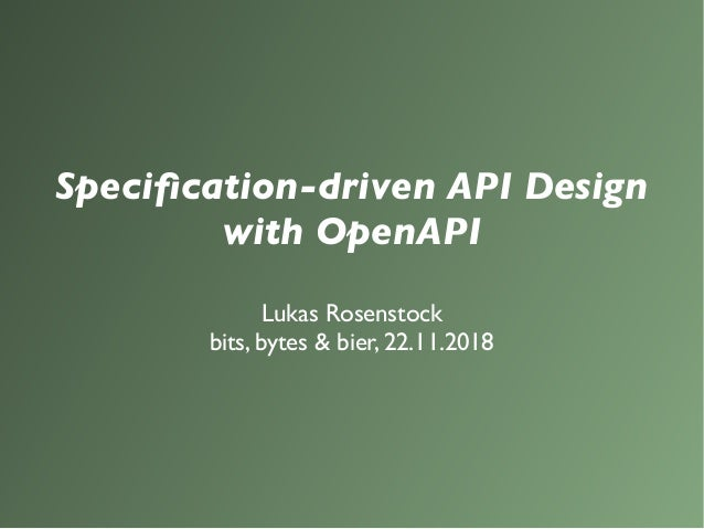 Specification-driven API Design with OpenAPI Lukas Rosenstock bits, bytes & bier, 22.11.2018