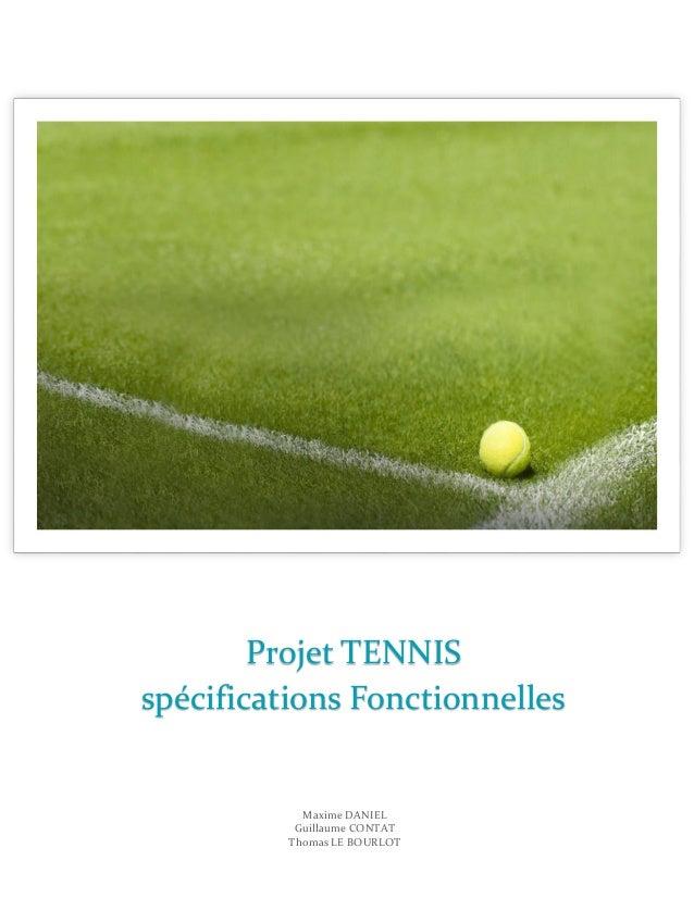 Projet TENNIS spécifications Fonctionnelles  Maxime DANIEL Guillaume CONTAT Thomas LE BOURLOT