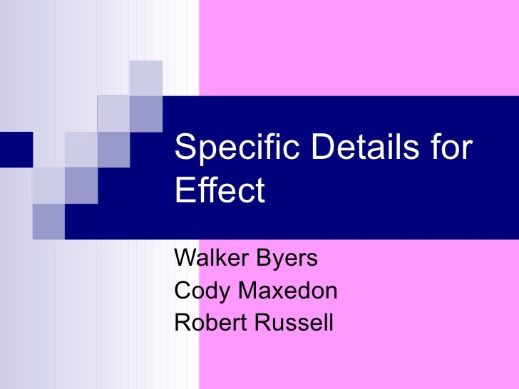 Specific Details for Effect Walker Byers Cody Maxedon  Robert Russell