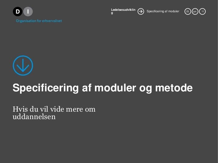 Specificering af moduler og metode<br />Hvis du vil vide mere om uddannelsen<br />