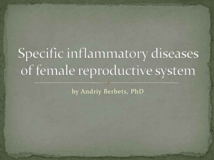 by AndriyBerbets, PhD<br />Specific inflammatory diseases of female reproductive system<br />