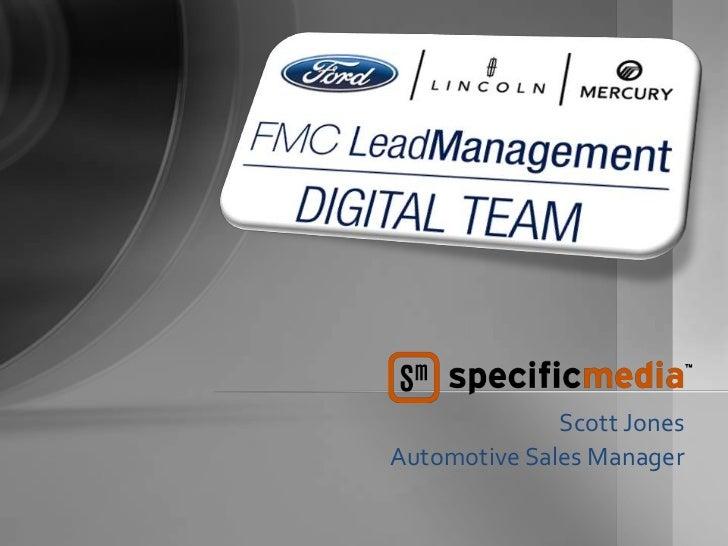 Scott Jones                                       Automotive Sales Manager  FMC LeadManagement DIGITAL TEAM   1