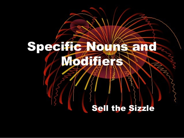 Specific Nouns and    Modifiers        Sell the Sizzle