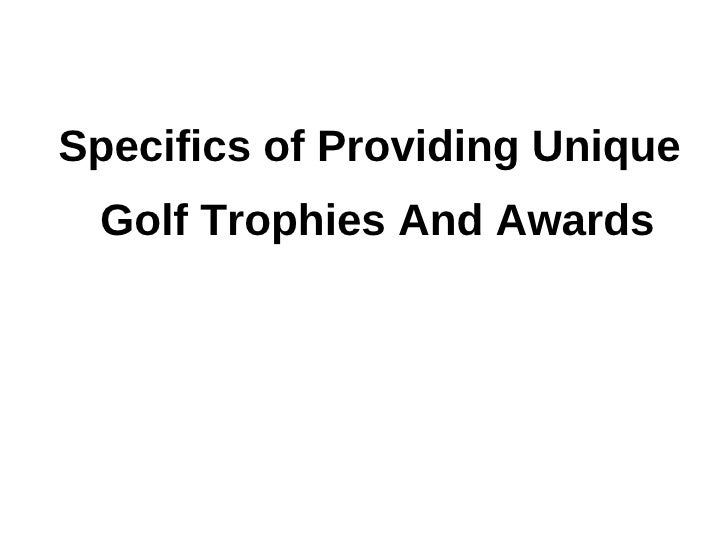 Specifics of Providing Unique Golf Trophies And Awards