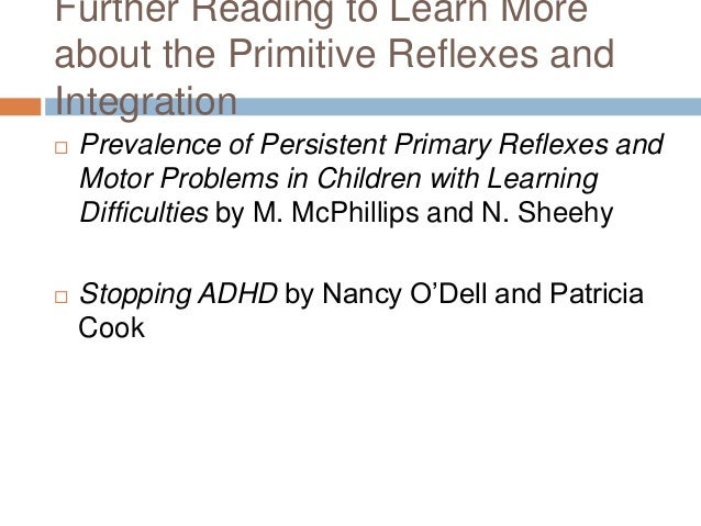 Further Reading to Learn Moreabout the Primitive Reflexes andIntegration   Prevalence of Persistent Primary Reflexes and ...
