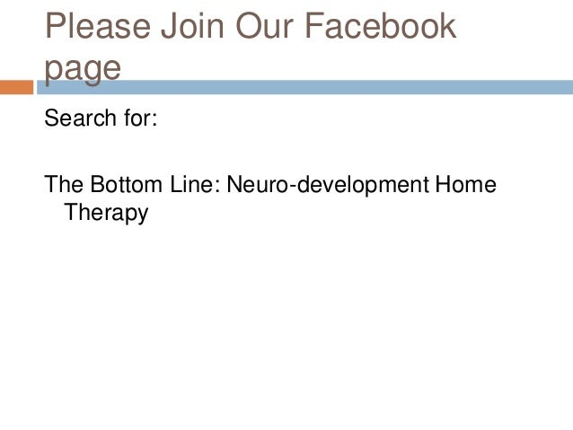 Please Join Our FacebookpageSearch for:The Bottom Line: Neuro-development Home Therapy