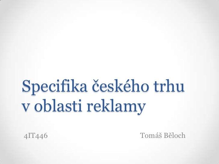 Specifika českého trhu v oblasti reklamy<br />4IT446    Tomáš Běloch<br />