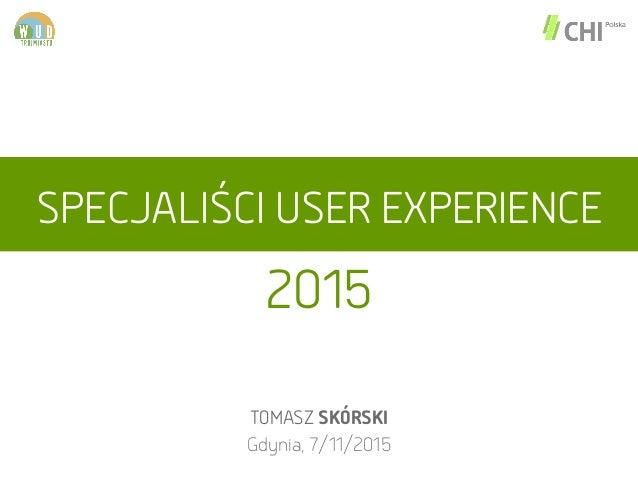 SPECJALIŚCI USER EXPERIENCE TOMASZ SKÓRSKI Gdynia, 7/11/2015 2015
