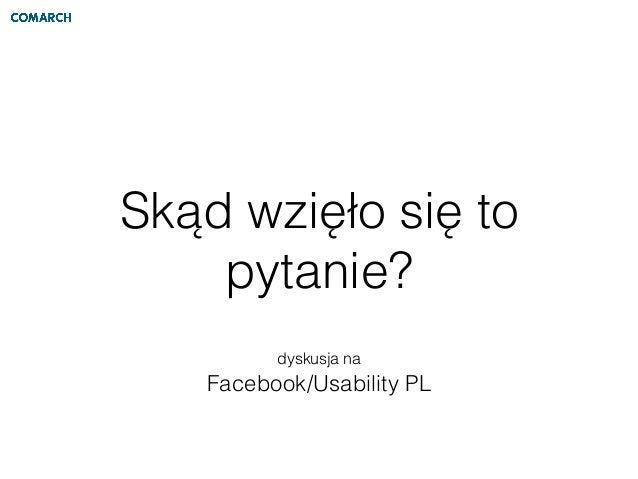 Skąd wzięło się to pytanie? dyskusja na Facebook/Usability PL