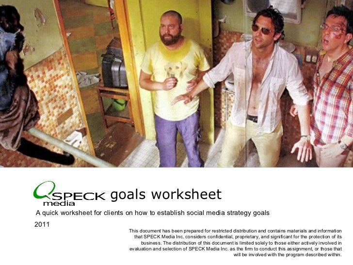 goals worksheet  <ul><li>A quick worksheet for clients on how to establish social media strategy goals </li></ul>© 2010  S...