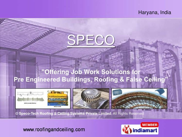 "SPECO<br />""Offering Job Work Solutions for Pre Engineered Buildings, Roofing & False Ceiling""<br />© Speco-Tech Roofing &..."
