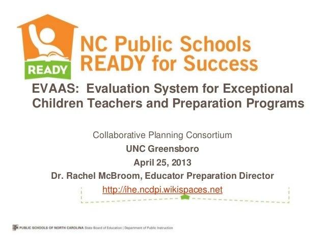 EVAAS: Evaluation System for Exceptional Children Teachers and Preparation Programs Collaborative Planning Consortium UNC ...
