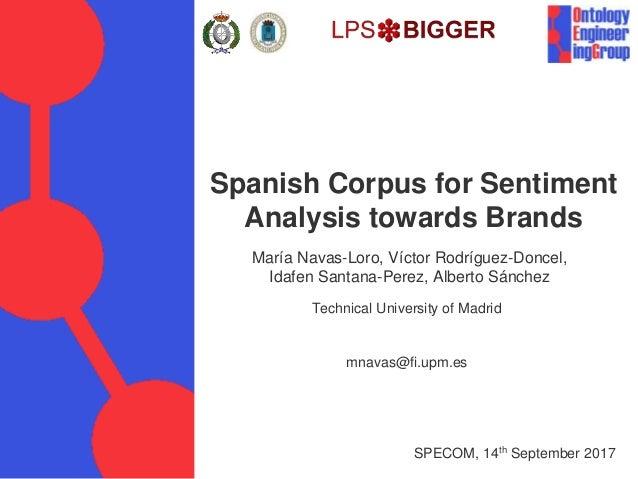 Spanish Corpus for Sentiment Analysis towards Brands María Navas-Loro, Víctor Rodríguez-Doncel, Idafen Santana-Perez, Albe...