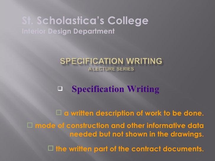 <ul><li>Specification Writing </li></ul><ul><li>a written description of work to be done. </li></ul>St. Scholastica's Coll...