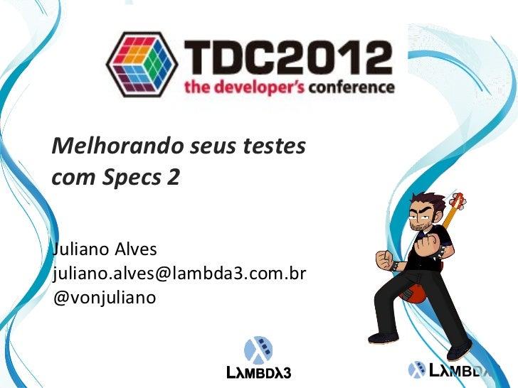 Melhorando seus testescom Specs 2Juliano Alvesjuliano.alves@lambda3.com.br@vonjuliano