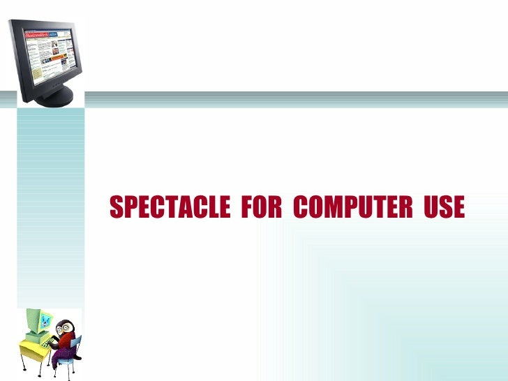 SPECTACLE FOR COMPUTER USE