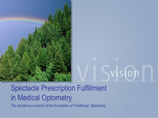 Spectacle Prescription Fulfillment in Medical Optometry The mysterious erosion of the foundation of Traditional Optometry