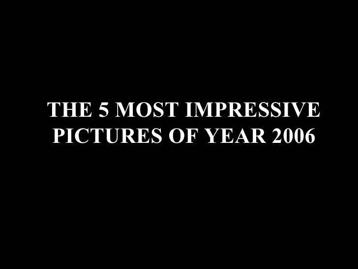 THE 5 MOST IMPRESSIVE PICTURES OF YEAR 2006