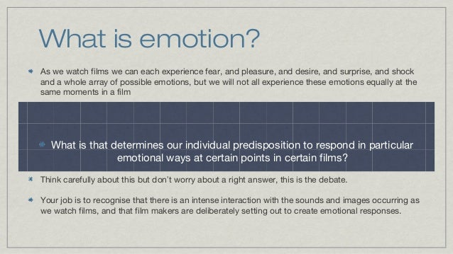 What is emotion? As we watch films we can each experience fear, and pleasure, and desire, and surprise, and shock and a wh...