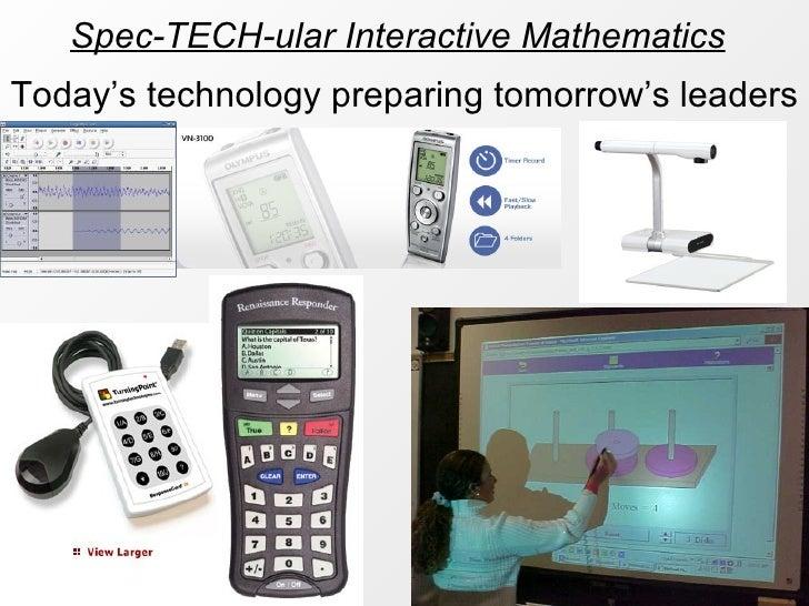 Spec-TECH-ular Interactive Mathematics Today's technology preparing tomorrow's leaders
