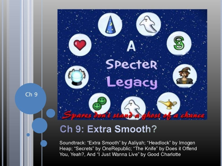 """Ch 9: Extra Smooth?<br />Ch 9<br />Soundtrack: """"Extra Smooth"""" by Aaliyah; """"Headlock"""" by ImogenHeap; """"Secrets"""" by OneRepubl..."""