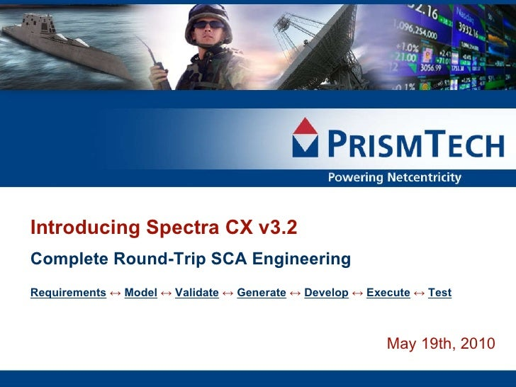 May 19th, 2010 Introducing Spectra CX v3.2 Complete Round-Trip SCA Engineering Requirements   ↔   Model   ↔   Validate   ↔...