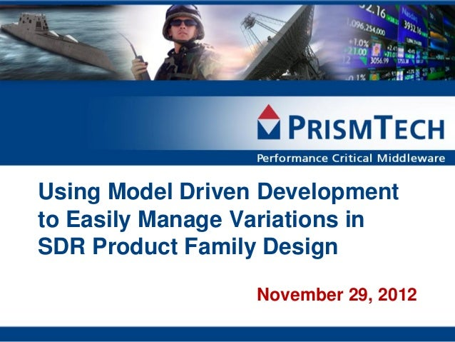 Using Model Driven Developmentto Easily Manage Variations inSDR Product Family Design                  November 29, 2012