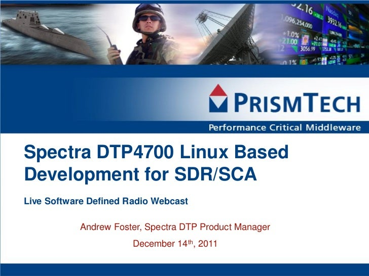 Spectra DTP4700 Linux BasedDevelopment for SDR/SCALive Software Defined Radio Webcast            Andrew Foster, Spectra DT...