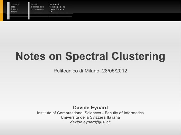 Notes on Spectral Clustering             Politecnico di Milano, 28/05/2012                        Davide Eynard    Institu...