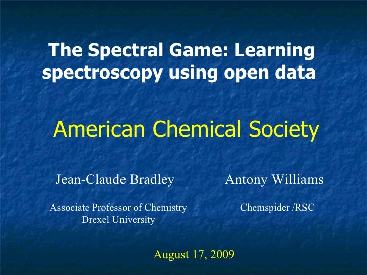 The Spectral Game: Learning spectroscopy using open data   Jean-Claude Bradley August 17, 2009 American Chemical Society A...