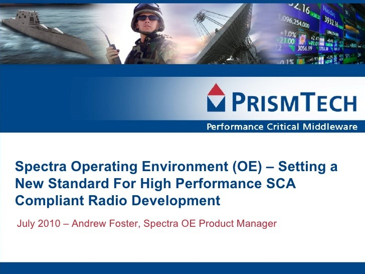 Spectra Operating Environment (OE) – Setting a New Standard For High Performance SCA Compliant Radio Development July 2010...