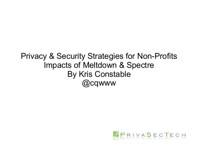 Privacy & Security Strategies for Non-Profits Impacts of Meltdown & Spectre By Kris Constable @cqwww