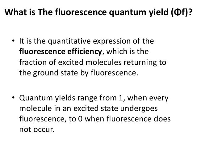 • fluorescent intensity F is dependent on both intrinsic properties of the compound (fluorescence quantum yield Φf), and o...