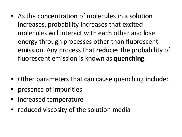 Here decrease in fluorescence intensity due to the factors like change in pH, presence of oxygen, halides &heavy metals. ...
