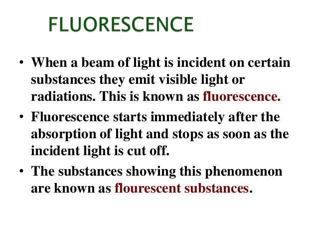 • When a beam of light is incident on certain substances they emit visible light or radiations. This is known as fluoresce...