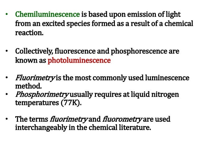 • Chemiluminescence is based upon emission of light from an excited species formed as a result of a chemical reaction. • C...