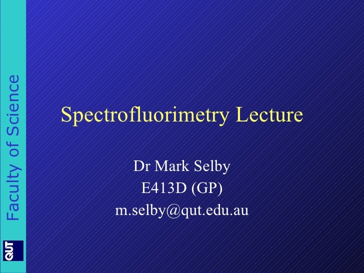 Spectrofluorimetry Lecture Dr Mark Selby E413D (GP) [email_address]