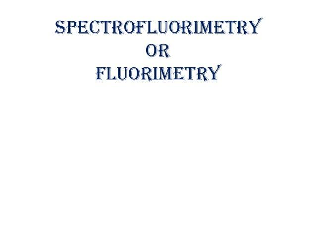 Spectrofluorimetry or fluorimetry