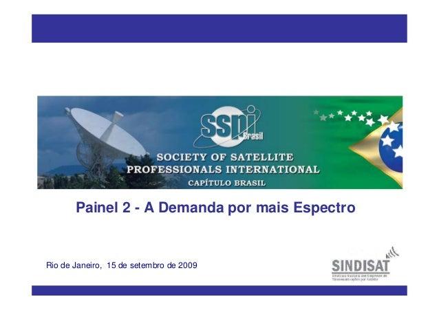 Rio de Janeiro, 15 de setembro de 2009 Painel 2 - A Demanda por mais Espectro