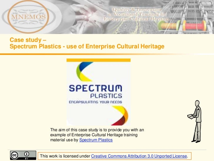 Case study –Spectrum Plastics - use of Enterprise Cultural Heritage               The aim of this case study is to provide...