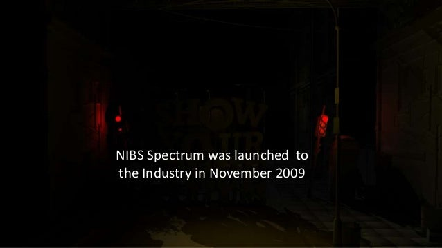 NIBS Spectrum was launched to the Industry in November 2009