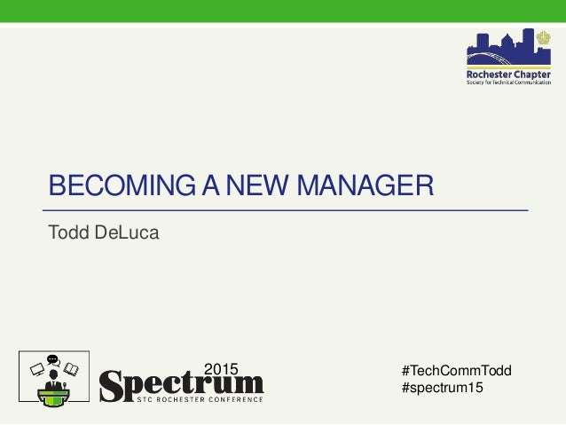 BECOMING A NEW MANAGER Todd DeLuca 2015 #TechCommTodd #spectrum15