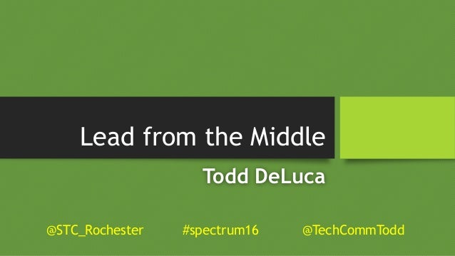 Lead from the Middle Todd DeLuca @STC_Rochester #spectrum16 @TechCommTodd
