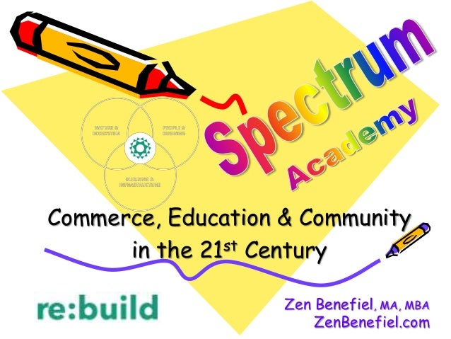 Commerce, Education & Community in the 21st Century Zen Benefiel, MA, MBA ZenBenefiel.com