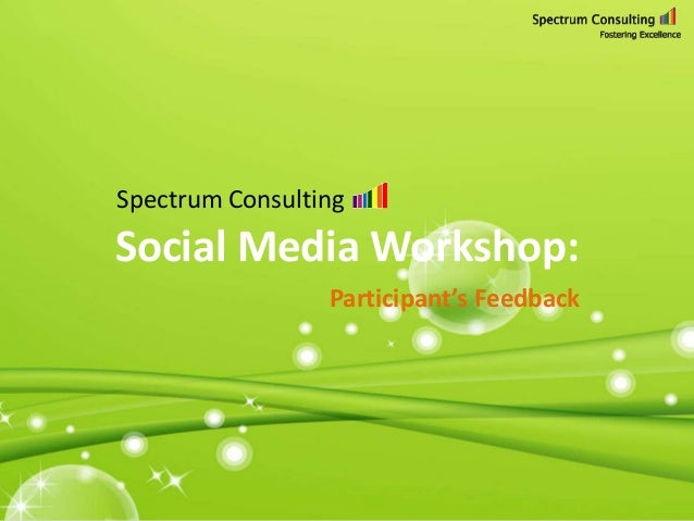 Spectrum Consulting  Social Media Workshop: Participant's Feedback