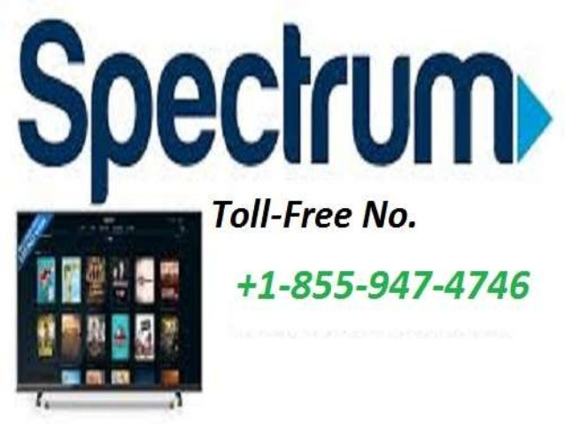 Call 1 855 947 4746 Toll Free Spectrum Customer Service Number And