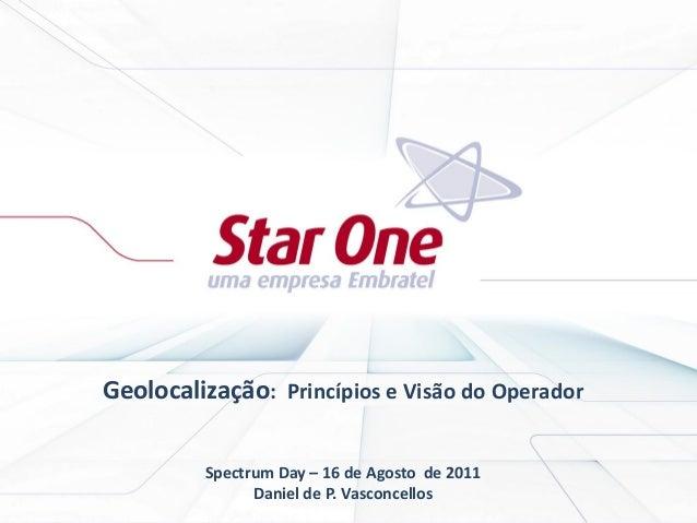 Geolocalização: Princípios e Visão do Operador Spectrum Day – 16 de Agosto de 2011 Daniel de P. Vasconcellos