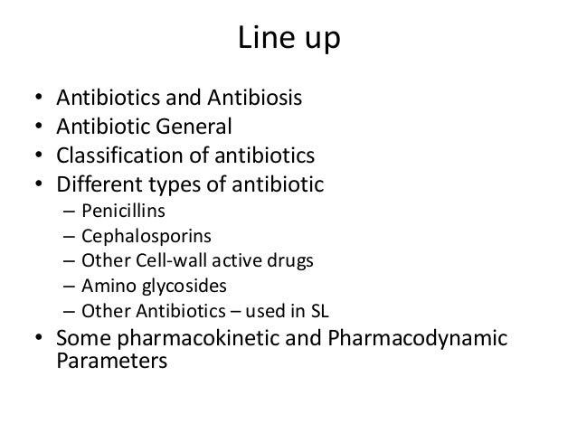 Line up•   Antibiotics and Antibiosis•   Antibiotic General•   Classification of antibiotics•   Different types of antibio...