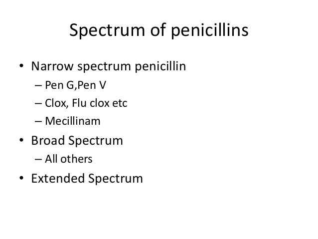 Summary• Penicillin G and V are useful only for• Gram Positives and Anerobic Rods    – (Clostridium tetany and Clostridium...
